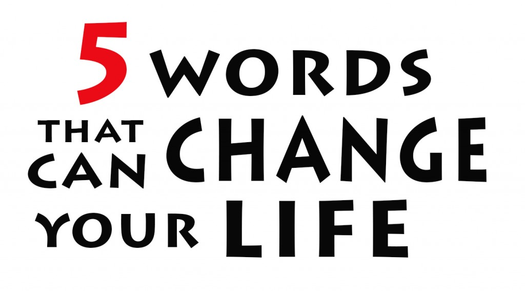 Five Words That Can Change Your Life