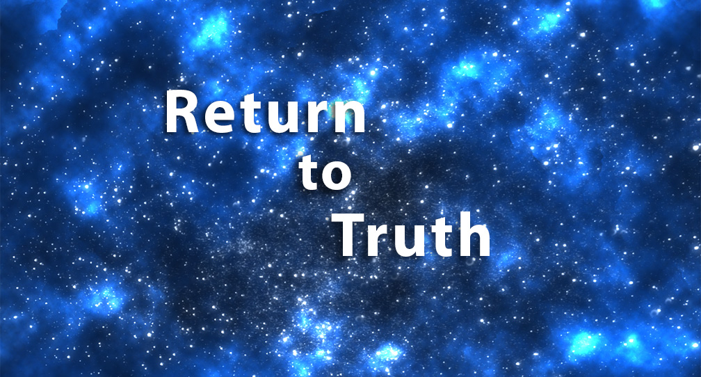 Return to Truth