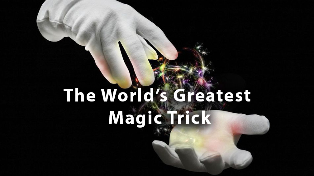 The World's Greatest Magic Trick
