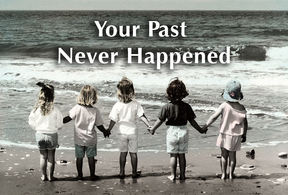 Your Past Never Happened
